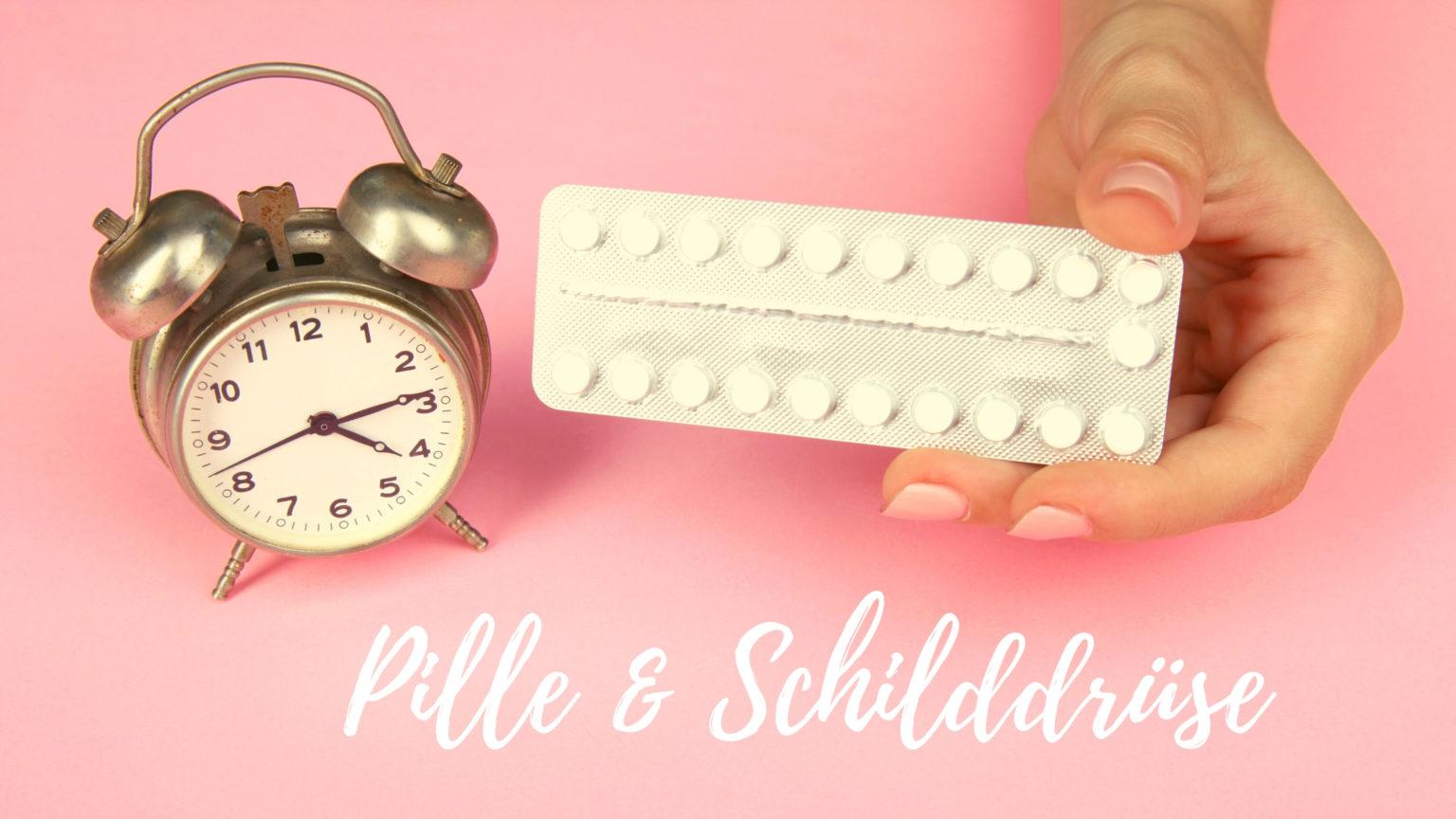 Pille und Schilddrüse